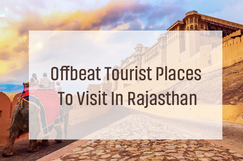 Offbeat Tourist Places To Visit in Rajasthan